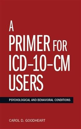 A Primer For ICD-10-CM Users: Psychological and Behavioral Conditions (Applications of ICD-10 and ICD-11 to Psychology) 1 Spi 9781433817090