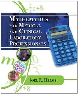 Mathematics for Medical and Clinical Laboratory Professionals, by Helms 9781435400405