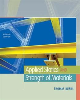 Applied Statics and Strength of Materials, by Burns, 2nd Edition 2 w/CD 9781435413313