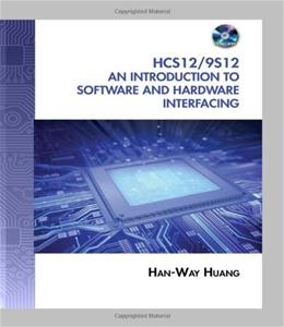 HCS12 / 9S12: An Introduction to Software and Hardware Interfacing, by Huang, 2nd Edition 2 w/CD 9781435427426