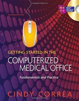 Getting Started in the Computerized Medical Office: Fundamentals and Practice, by Correa, 2nd Edition 2 w/CD 9781435438477