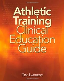 Athletic Training Clinical Education Guide, by Laurent 9781435453609