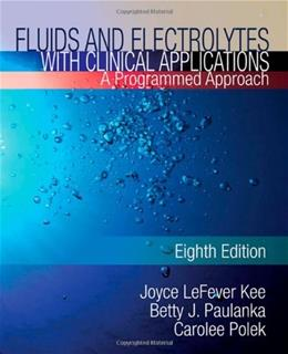Fluids and Electrolytes With Clinical Applications, by Kee, 8th Edition, WORKTEXT 9781435453678