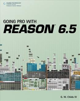 Going Pro with Reason 6.5, by Childs 9781435460089