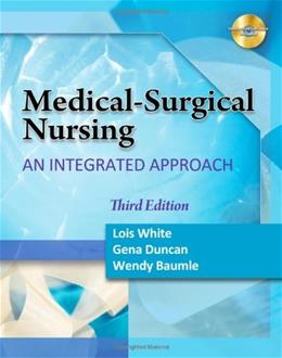 Medical Surgical Nursing: An Integrated Approach, by White, 3rd Edition 3 w/CD 9781435488021