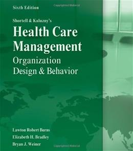 Shortell and Kaluznys Healthcare Management: Organization Design and Behavior 6 9781435488182