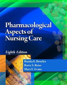 Pharmacological Aspects of Nursing Care, by Broyles, 8th Edition 8 PKG 9781435489202