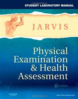 Physical Examination and Health Assessment, by Jarvis, 6th Edition, Lab Manual 9781437714456