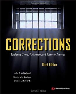 Corrections: Exploring Crime, Punishment, and Justice in America, by Whitehead, 3rd Edition 9781437734928
