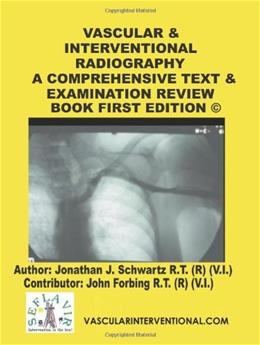 Vascular and Interventional Radiography: A Comprehensive Text and Examination Review Book, by Schwartz 9781438221830