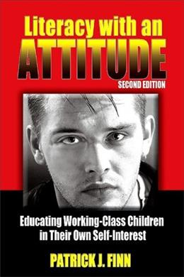 Literacy with an Attitude: Educating Working Class Children in Their Own Self Interest, by Finn, 2nd Edition 9781438428062