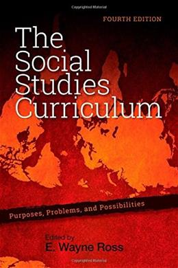 Social Studies Curriculum: Purposes, Problems, and Possibilities, by Ross, 4th Edition 9781438453163