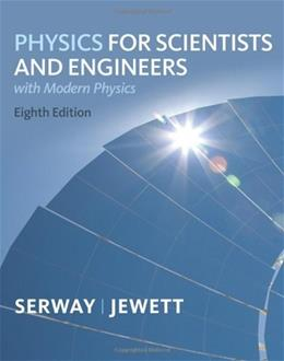 Physics for Scientists and Engineers with Modern Physics, by Serway, 8th Edition 9781439048443