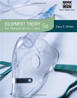 Equipment Theory for Respiratory Care, by White, 5th Edition 9781439059593