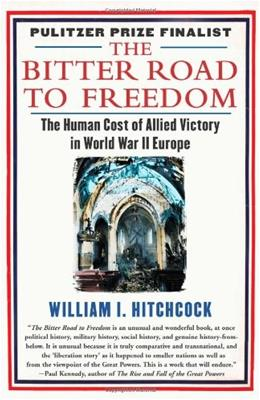 The Bitter Road to Freedom: The Human Cost of Allied Victory in World War II Europe 9781439123300