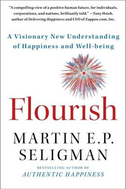 Flourish: A Visionary New Understanding of Happiness and Well Being, by Seligman 9781439190760