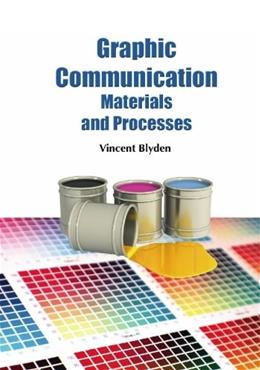 Graphic Communication Materials and Processes, by Blyden 9781439206768