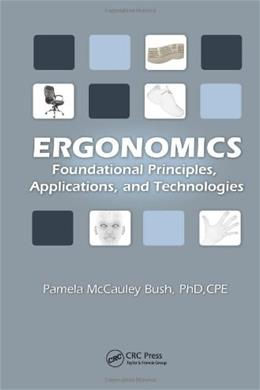 Ergonomics: Foundational Principles, Applications, and Technologies, by McCauley-Bell 9781439804452