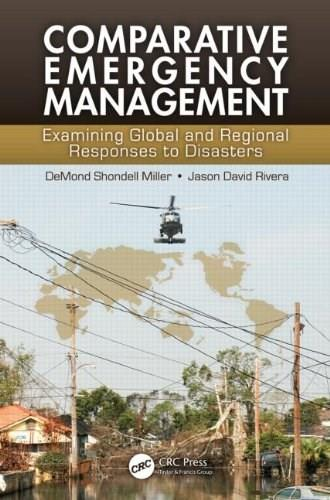 Comparative Emergency Management: Examining Global and Regional Responses to Disasters, by Miller 9781439804919