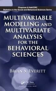 Multivariable Modeling and Multivariate Analysis for the Behavioral Sciences (Chapman & Hall/CRC Statistics in the Social and Behavioral Sciences) 1 9781439807699