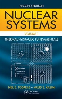 Nuclear Systems, by Todreas, 2nd Edition, Volume 1: Thermal Hydraulic Fundamentals 2 w/CD 9781439808870