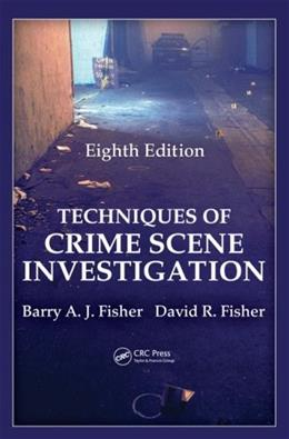Techniques of Crime Scene Investigation, Eighth Edition (Forensic and Police Science) 8 9781439810057