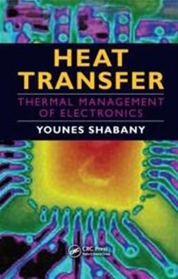 Heat Transfer: Thermal Management of Electronics, by Shabany 9781439814673