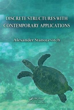 Discrete Structures with Contemporary Applications, by Stanoyevitch 9781439817681