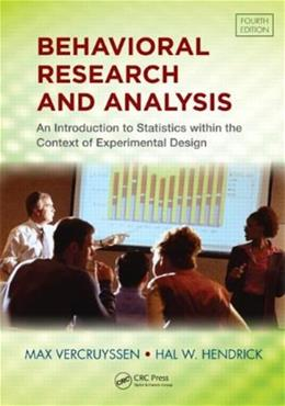 Behavioral Research and Analysis: An Introduction to Statistics within the Context of Experimental Design, by Vercruyssen, 4th Edition 9781439818022