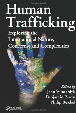Human Trafficking: Exploring the International Nature, Concerns, and Complexities, by Winterdyk 9781439820360