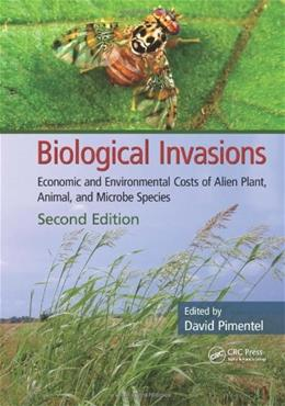Biological Invasions: Economic and Environmental Costs of Alien Plant, Animal, and Microbe Species, by Pimentel, 2nd Edition 9781439829905