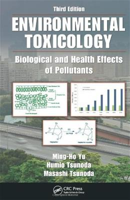 Environmental Toxicology: Biological and Health Effects of Pollutants, by Yu, 3rd Edition 9781439840382