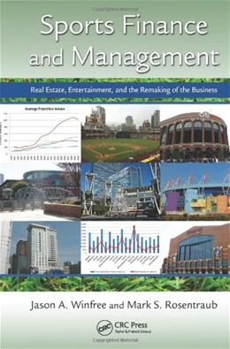Sports Finance and Management: Real Estate, Entertainment, and the Remaking of the Business, by Winfree 9781439844717