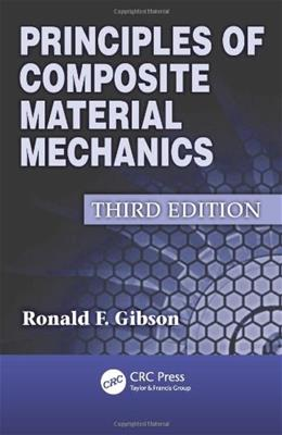 Principles of Composite Material Mechanics, by Gibson, 3rd Edition 9781439850053