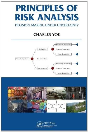 Principles of Risk Analysis: Decision Making Under Uncertainty, by Yoe 9781439857496