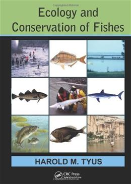 Ecology and Conservation of Fishes, by Tyus 9781439858547