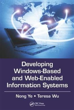 Developing Windows-Based and Web-Enabled Information Systems, by Ye 9781439860595