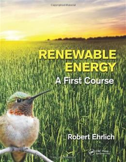 Renewable Energy: A 1st Course, by Ehrlich 9781439861158