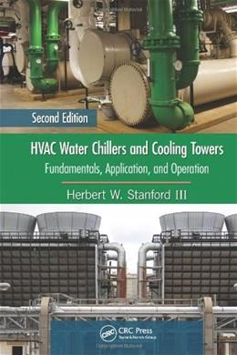 HVAC Water Chillers and Cooling Towers: Fundamentals, Application, and Operation, by Stanford, 2nd Edition 9781439862025