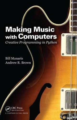 Making Music with Computers: Creative Programming in Python, by Brown 9781439867914