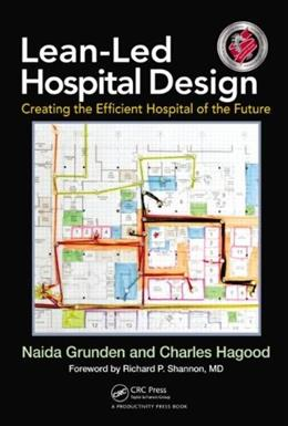 Lean-Led Hospital Design: Creating the Efficient Hospital of the Future, by Grunden 9781439868287