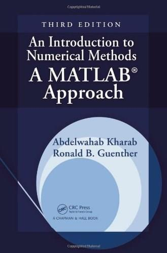Introduction to Numerical Methods: A MATLAB Approach, by Guenther, 3rd Edition 3 w/CD 9781439868997