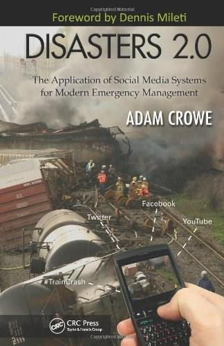 Disasters 2.0: The Application of Social Media Systems for Modern Emergency Management, by Crowe 9781439874424