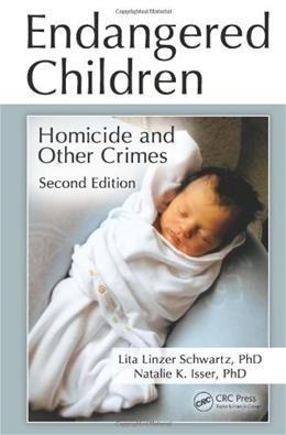 Endangered Children: Homicide and Other Crimes, by Schwartz, 2nd Edition 9781439876268