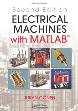 Electrical Machines with MATLAB, by Gönen, 2nd Edition 9781439877999