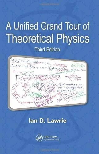 Unified Grand Tour of Theoretical Physics, by Lawrie, 3rd Edition 9781439884461