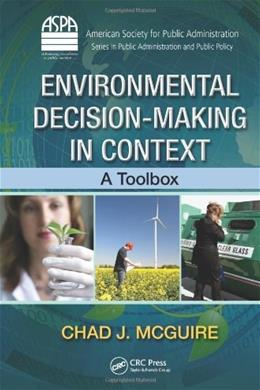 Environmental Decision-Making in Context: A Toolbox, by McGuire 9781439885758