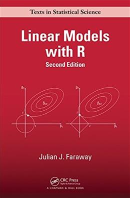 Linear Models with R, by Faraway, 2nd Edition 9781439887332