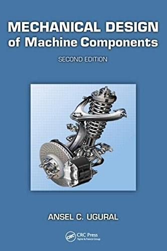 Mechanical Design of Machine Components, Second Edition 2 9781439887806