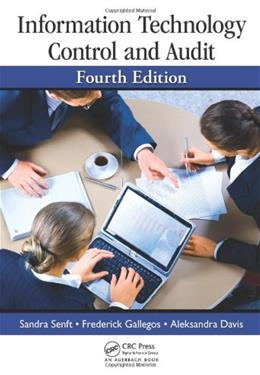 Information Technology Control and Audit, by Senft, 4th Edition 9781439893203